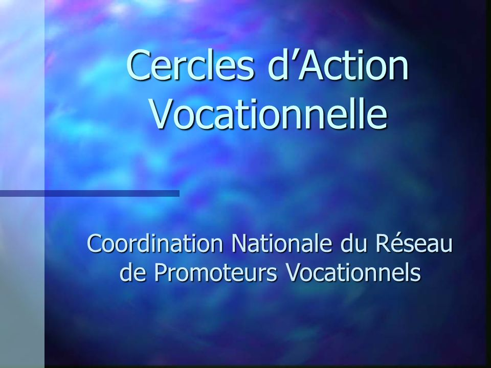 Cercles dAction Vocationnelle Coordination Nationale du Réseau de Promoteurs Vocationnels