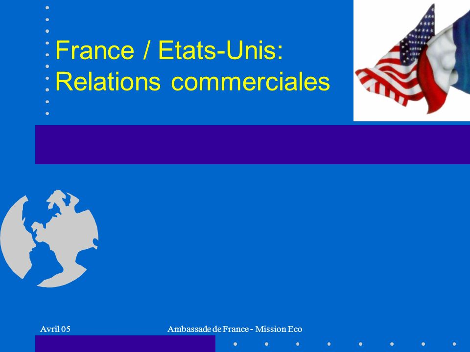 Avril 05Ambassade de France - Mission Eco France / Etats-Unis: Relations commerciales