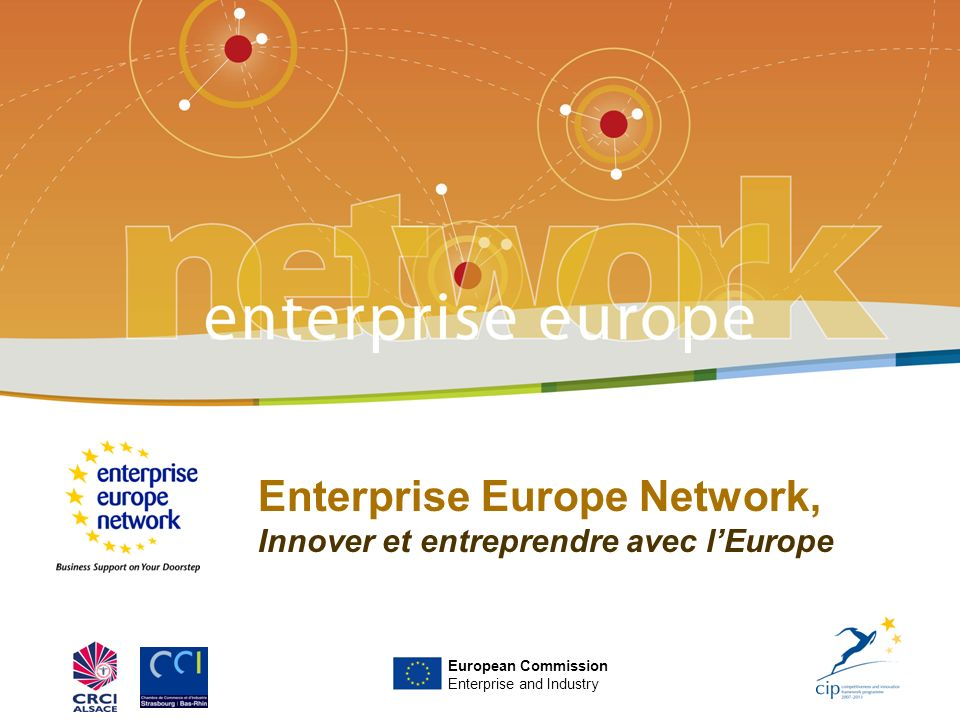 Enterprise Europe Network, Innover et entreprendre avec lEurope European Commission Enterprise and Industry