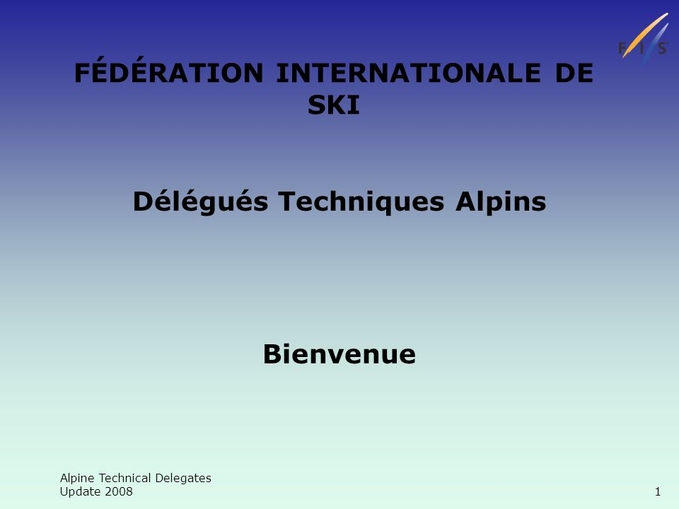 Alpine Technical Delegates Update FÉDÉRATION INTERNATIONALE DE SKI Délégués Techniques Alpins Bienvenue