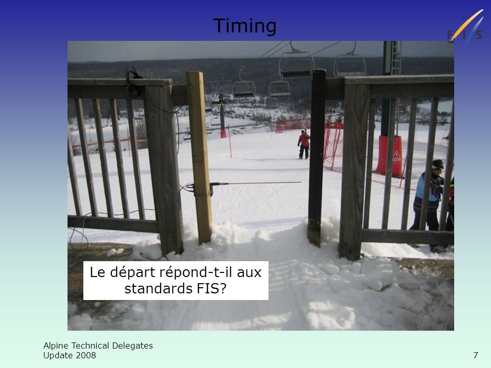 Alpine Technical Delegates Update Timing Le départ répond-t-il aux standards FIS