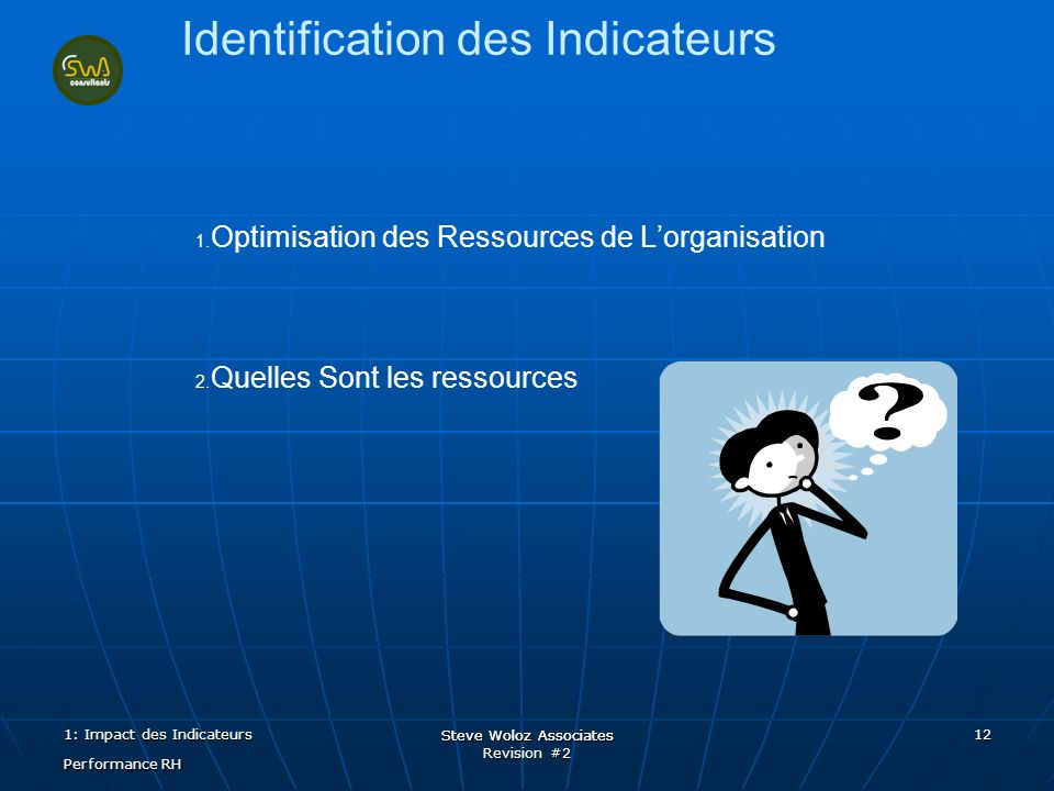 Steve Woloz Associates Revision #2 Steve Woloz Associates 12 Identification des Indicateurs 1.