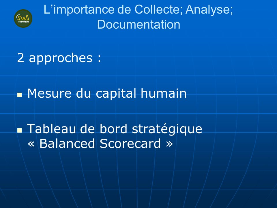 Limportance de Collecte; Analyse; Documentation 2 approches : Mesure du capital humain Tableau de bord stratégique « Balanced Scorecard »