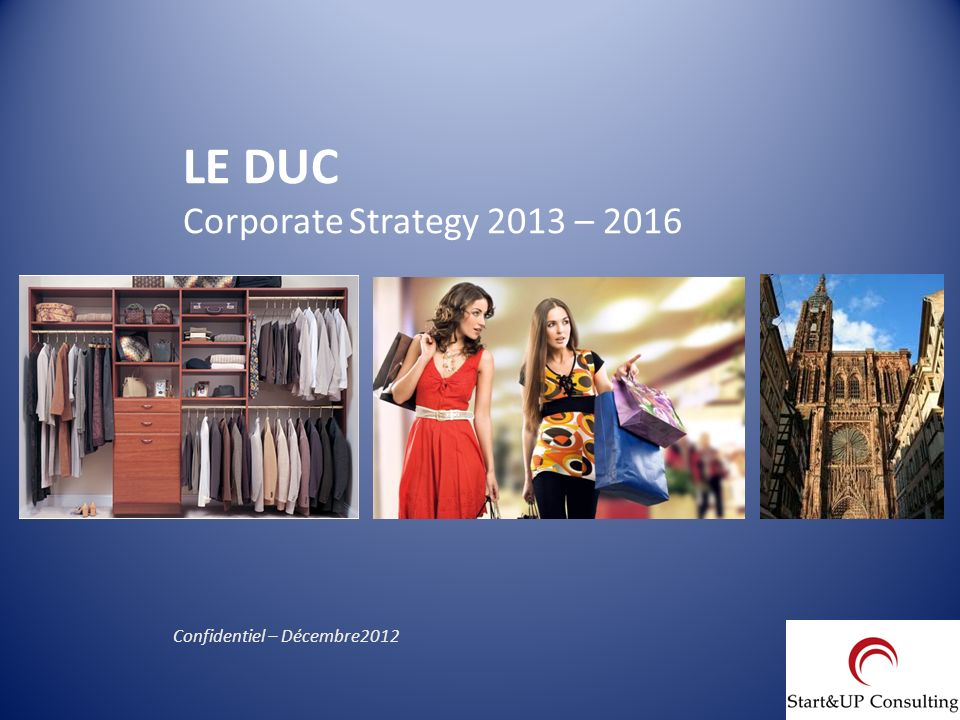 LE DUC Corporate Strategy 2013 – 2016 Confidentiel – Décembre2012