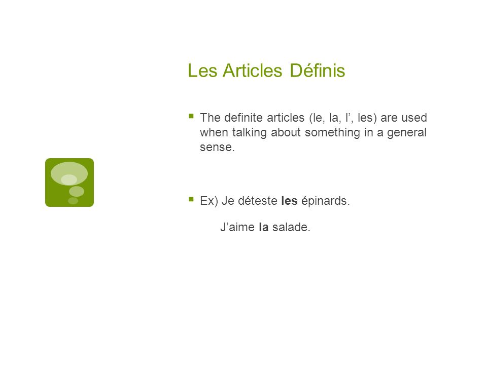 Les Articles Définis The definite articles (le, la, l, les) are used when talking about something in a general sense.