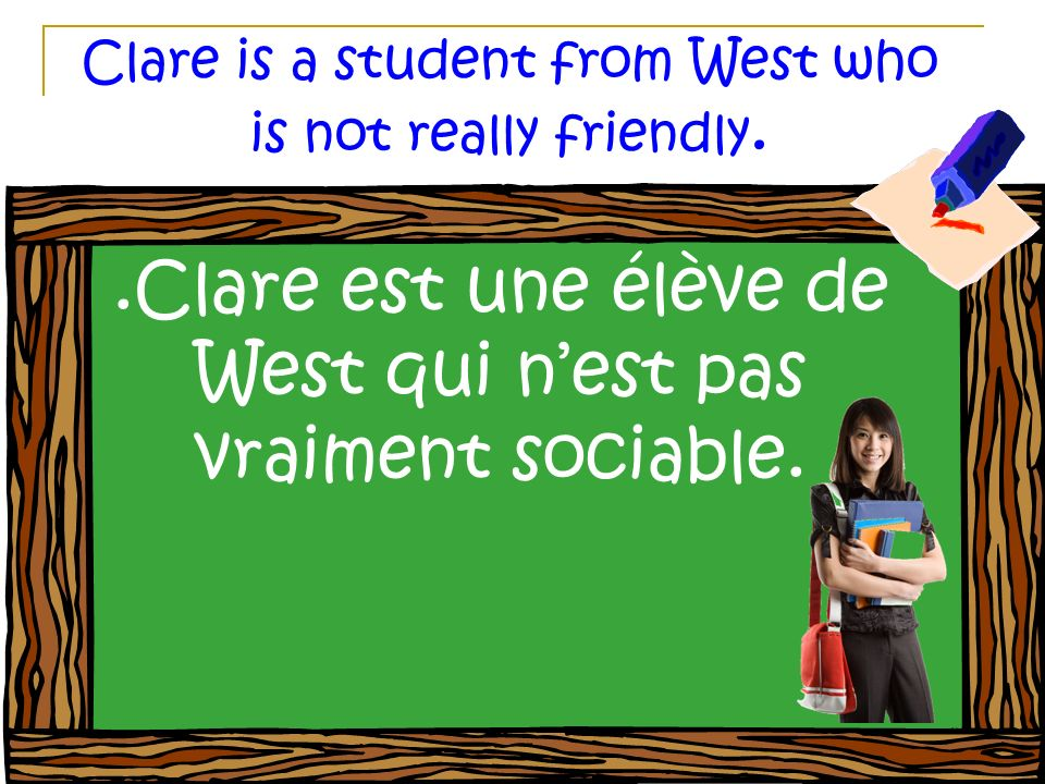 Clare is a student from West who is not really friendly..Clare est une élève de West qui nest pas vraiment sociable.