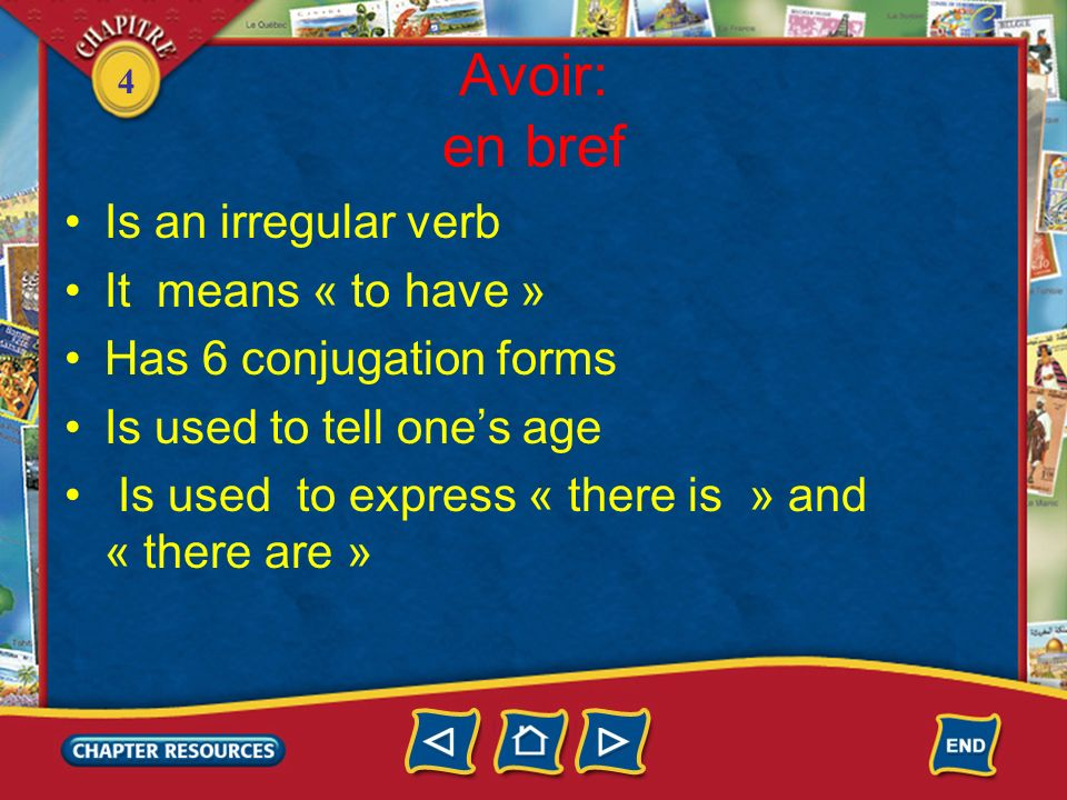 4 Avoir: en bref Is an irregular verb It means « to have » Has 6 conjugation forms Is used to tell ones age Is used to express « there is » and « there are »
