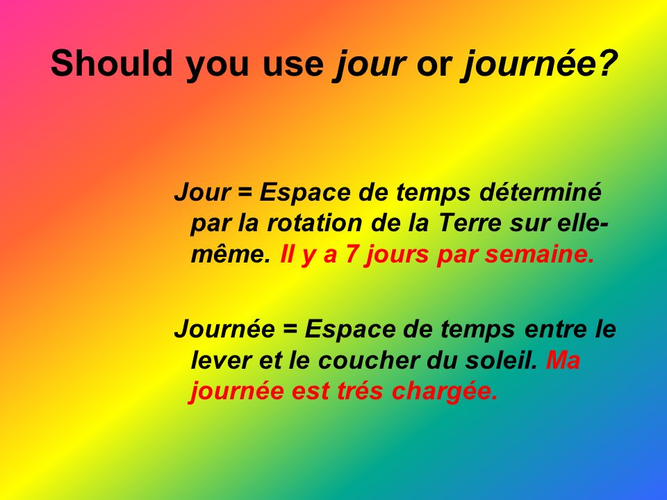 Should you use jour or journée.