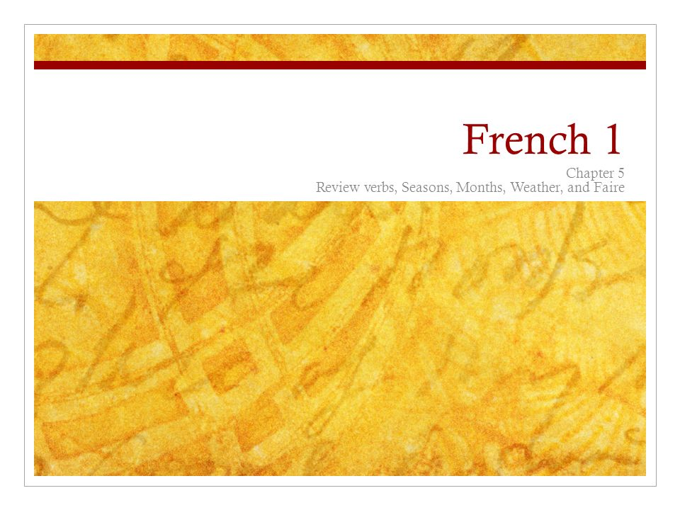 French 1 Chapter 5 Review verbs, Seasons, Months, Weather, and Faire