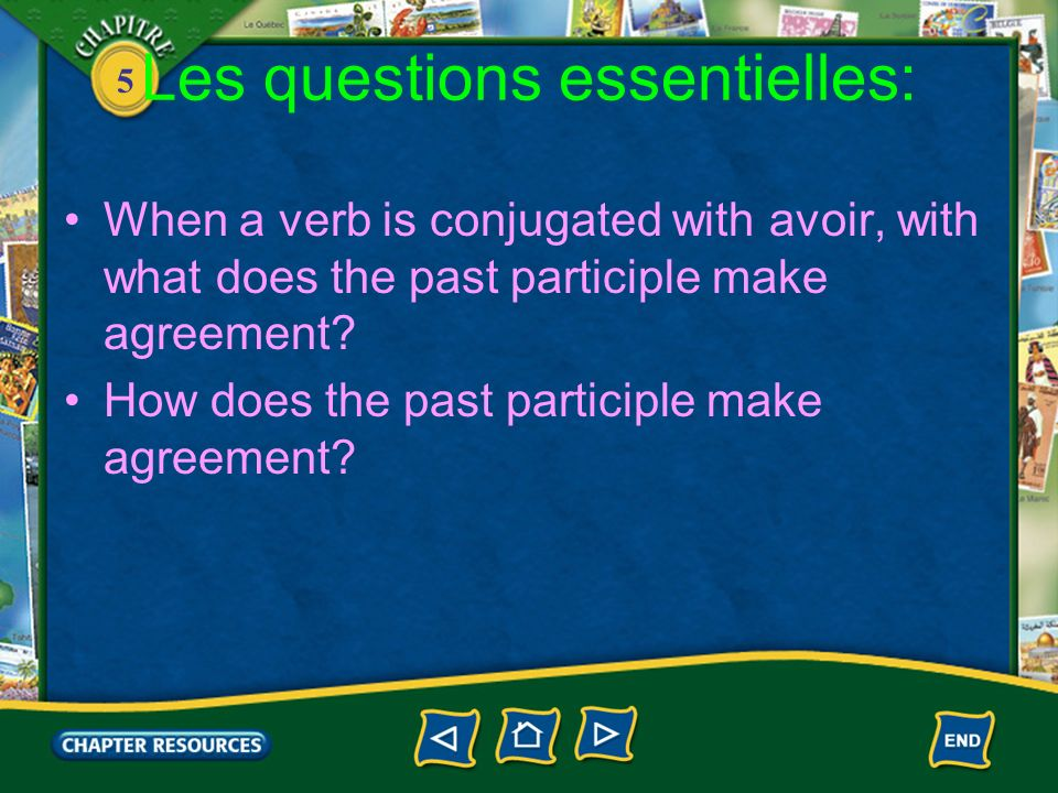 5 Les questions essentielles: When a verb is conjugated with avoir, with what does the past participle make agreement.