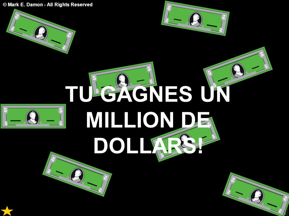 © Mark E. Damon - All Rights Reserved TU GAGNES UN MILLION DE DOLLARS!