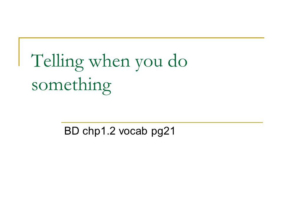Telling when you do something BD chp1.2 vocab pg21