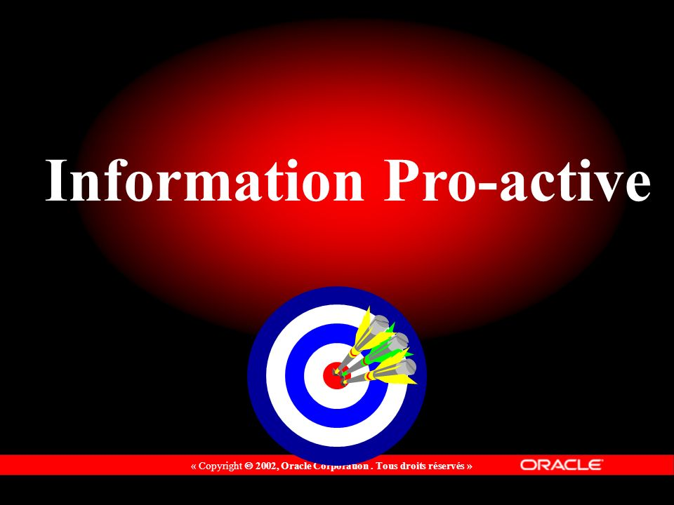 « Copyright 2002, Oracle Corporation. Tous droits réservés » Information Pro-active