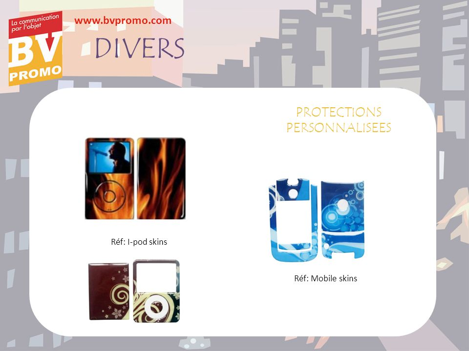 DIVERS PROTECTIONS PERSONNALISEES Réf: I-pod skins Réf: Mobile skins
