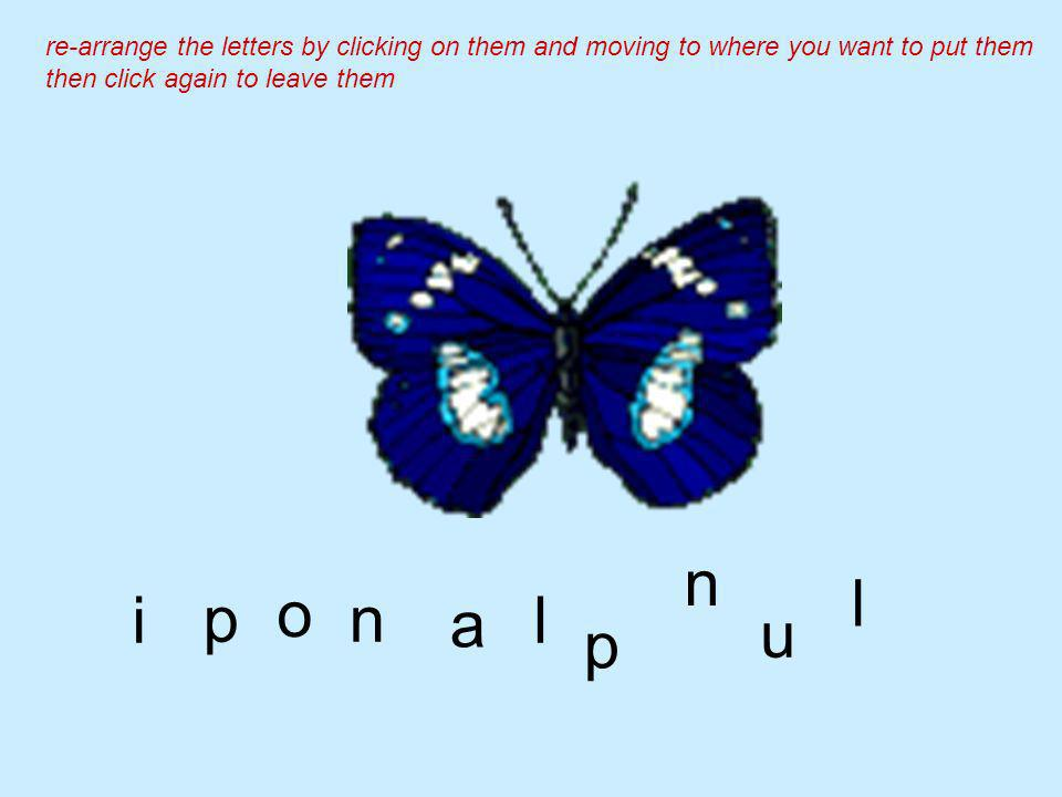 a np li u o n re-arrange the letters by clicking on them and moving to where you want to put them then click again to leave them p l