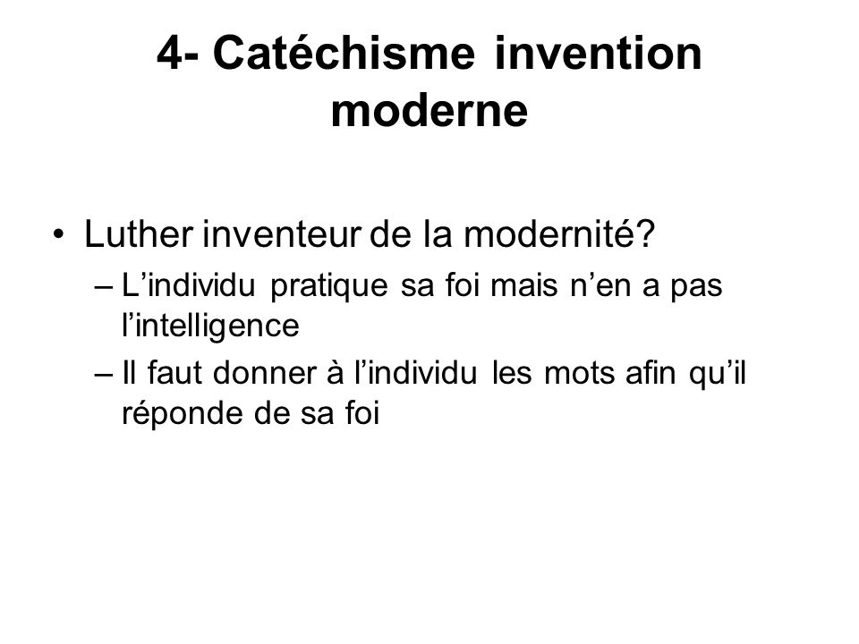 4- Catéchisme invention moderne Luther inventeur de la modernité.