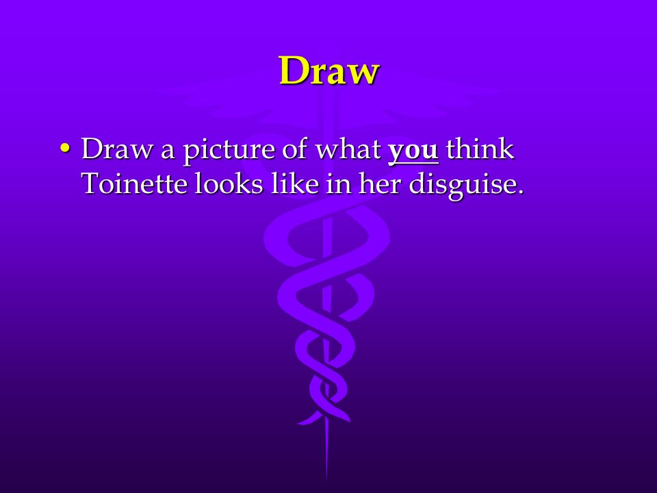 Draw Draw a picture of what you think Toinette looks like in her disguise.Draw a picture of what you think Toinette looks like in her disguise.