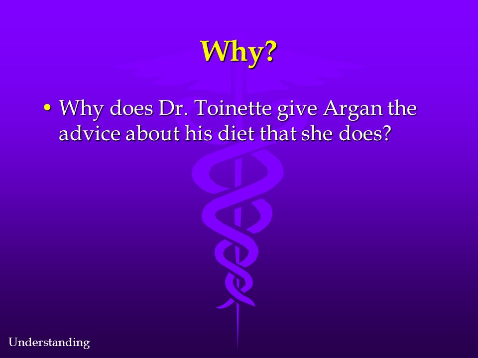 Why. Why does Dr. Toinette give Argan the advice about his diet that she does Why does Dr.