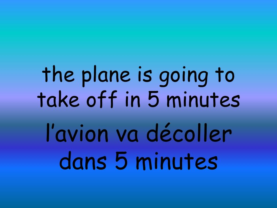 the plane is going to take off in 5 minutes lavion va décoller dans 5 minutes