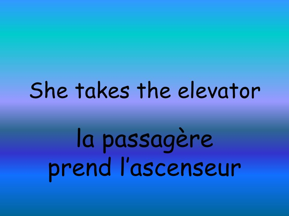 She takes the elevator la passagère prend lascenseur