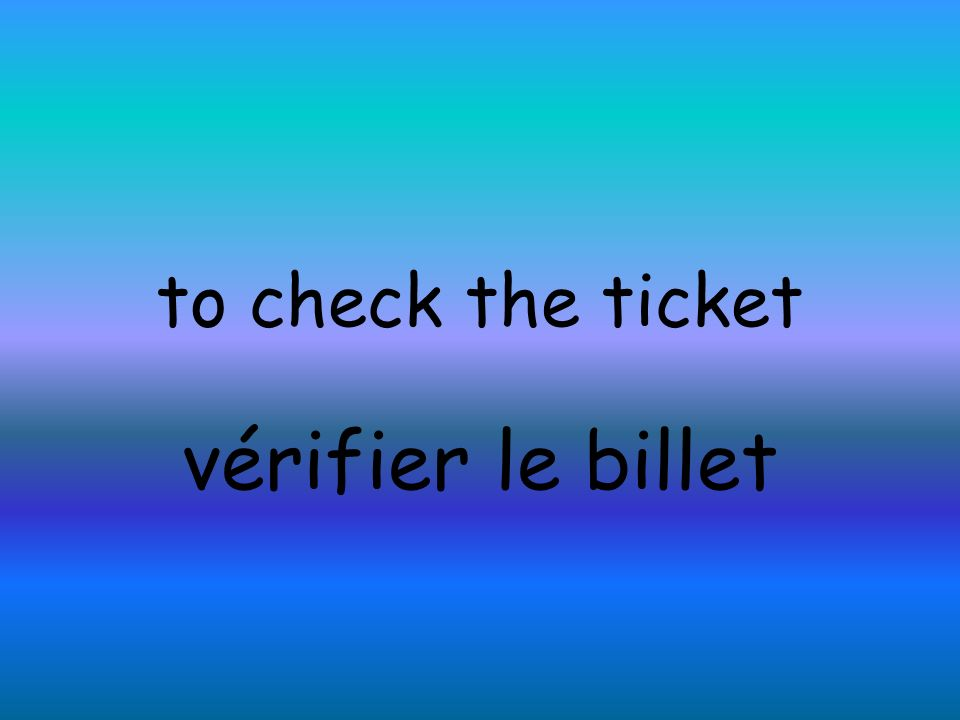 to check the ticket vérifier le billet