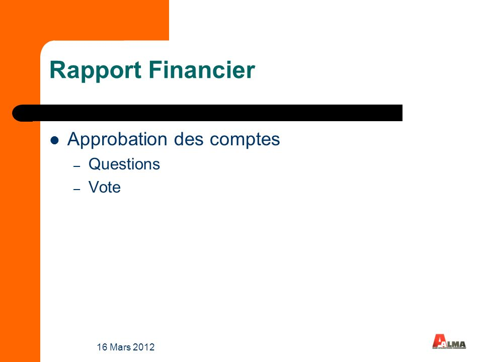 16 Mars 2012 Rapport Financier Approbation des comptes – Questions – Vote