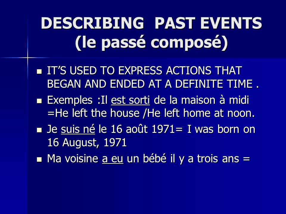 DESCRIBING PAST EVENTS (le passé composé) ITS USED TO EXPRESS ACTIONS THAT BEGAN AND ENDED AT A DEFINITE TIME.
