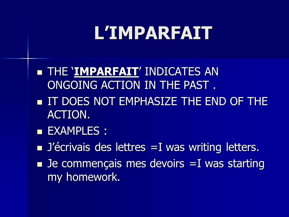 LIMPARFAIT THE IMPARFAIT INDICATES AN ONGOING ACTION IN THE PAST.