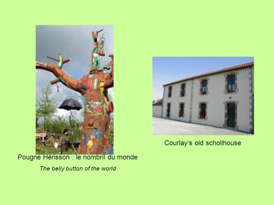 Courlays old schollhouse Pougne Hérisson : le nombril du monde The belly button of the world