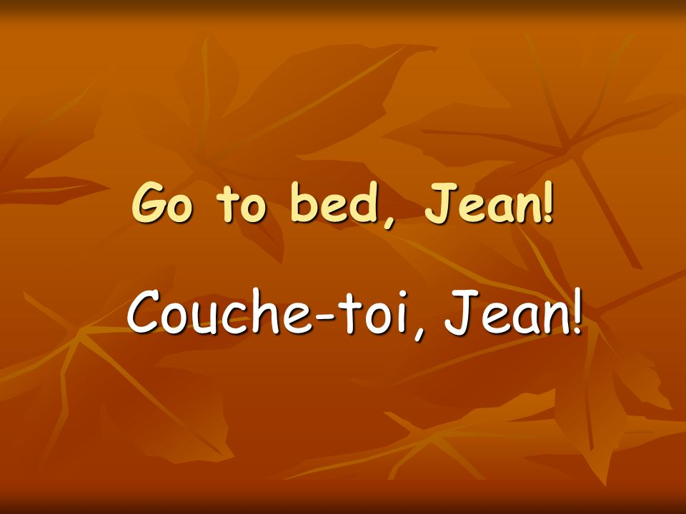 Go to bed, Jean! Couche-toi, Jean!