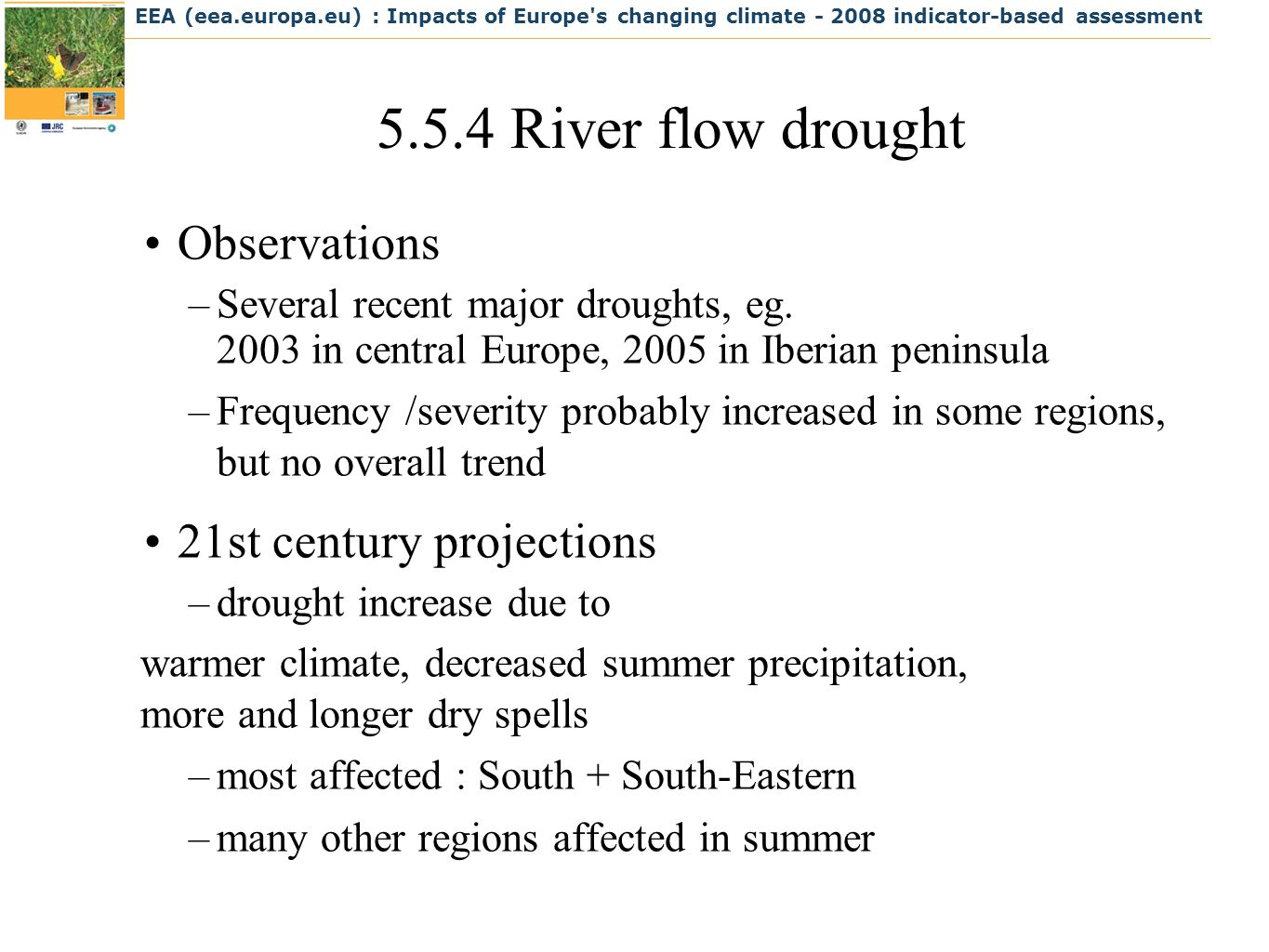 EEA (eea.europa.eu) : Impacts of Europe s changing climate indicator-based assessment River flow drought Observations –Several recent major droughts, eg.