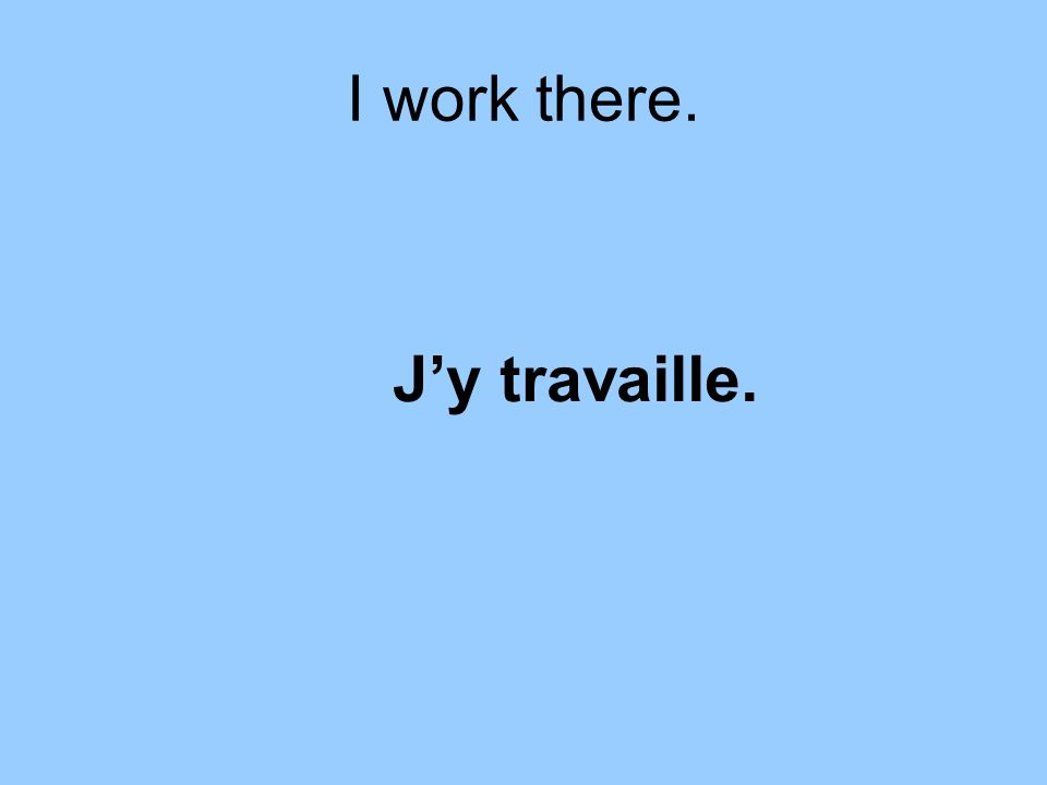 I work there. Jy travaille.