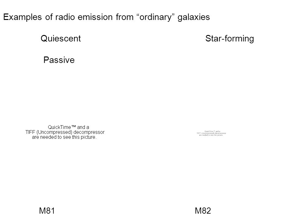 Examples of radio emission from ordinary galaxies Quiescent Star-forming Passive M81 M82