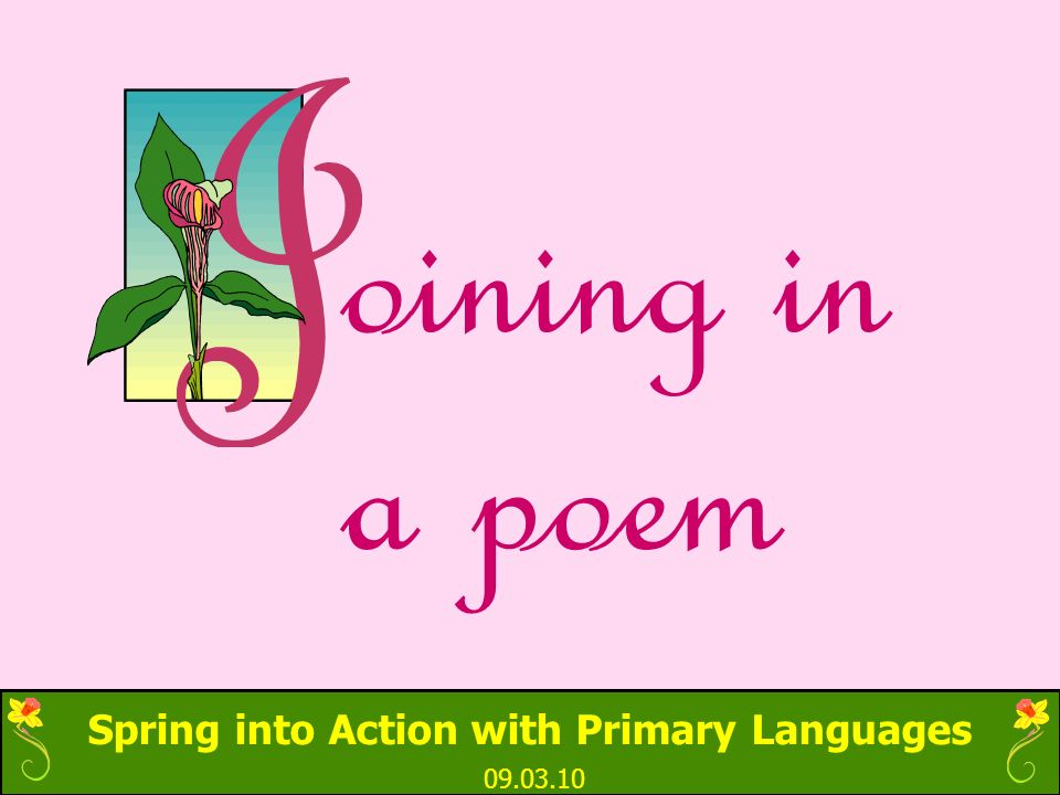 Spring into Action with Primary Languages 09.03.10 oining in a poem