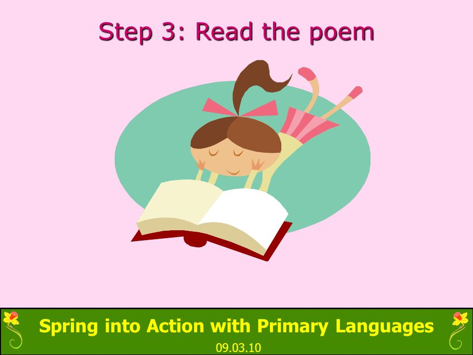 Spring into Action with Primary Languages 09.03.10 Step 3: Read the poem