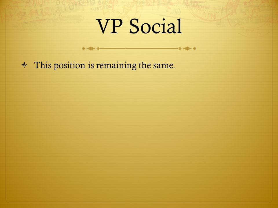 VP Social This position is remaining the same.