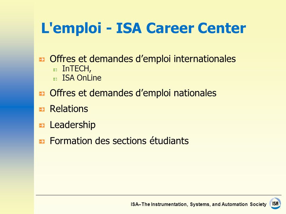ISA–The Instrumentation, Systems, and Automation Society L emploi - ISA Career Center Offres et demandes demploi internationales InTECH, ISA OnLine Offres et demandes demploi nationales Relations Leadership Formation des sections étudiants