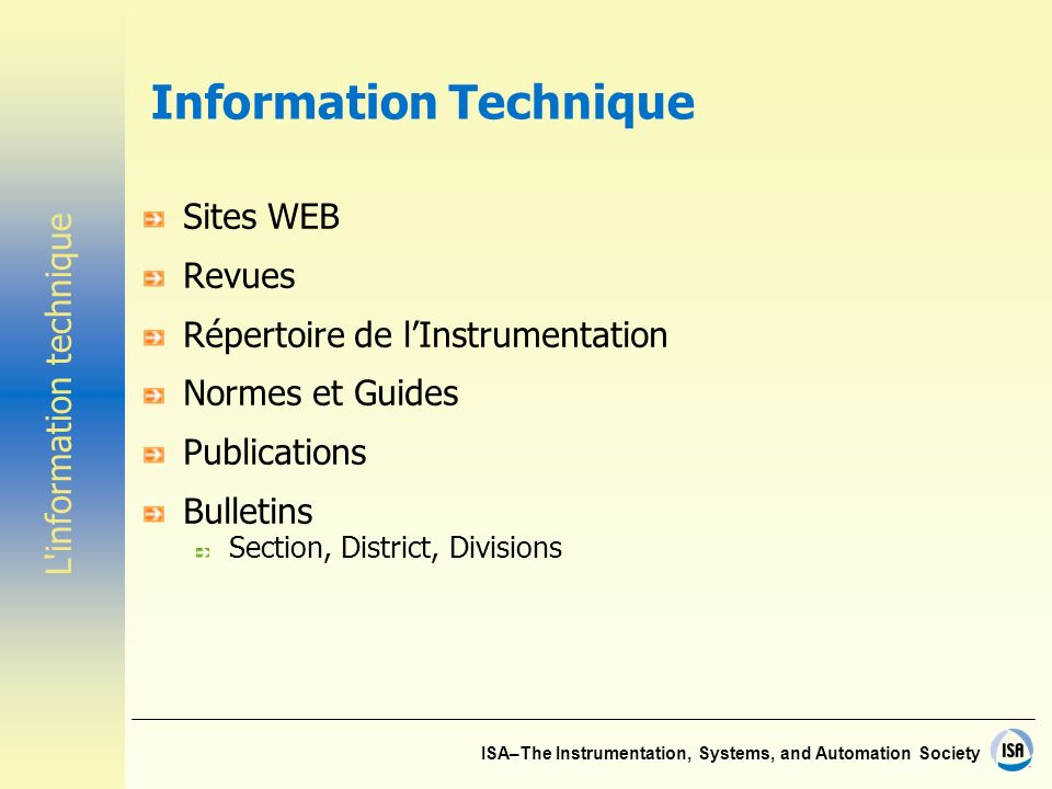 ISA–The Instrumentation, Systems, and Automation Society Information Technique Sites WEB Revues Répertoire de lInstrumentation Normes et Guides Publications Bulletins Section, District, Divisions L information technique