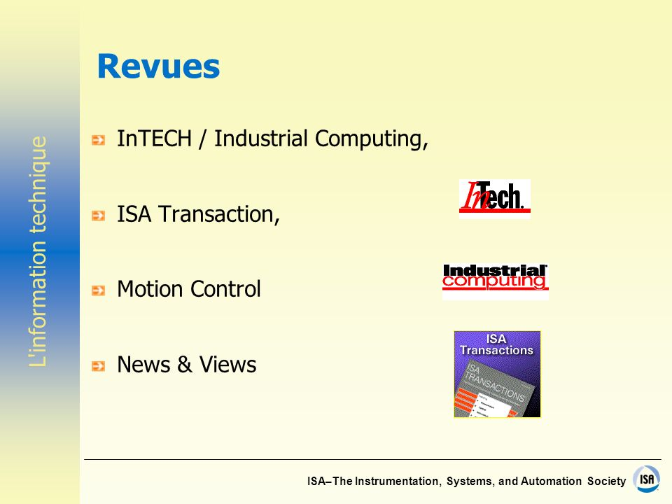 ISA–The Instrumentation, Systems, and Automation Society Revues InTECH / Industrial Computing, ISA Transaction, Motion Control News & Views L information technique