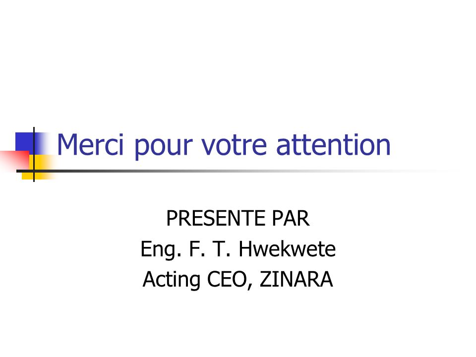 Merci pour votre attention PRESENTE PAR Eng. F. T. Hwekwete Acting CEO, ZINARA