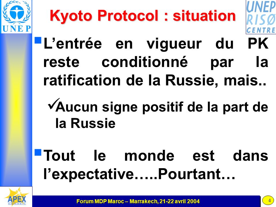 Forum MDP Maroc – Marrakech, avril Kyoto Protocol : situation Lentrée en vigueur du PK reste conditionné par la ratification de la Russie, mais..