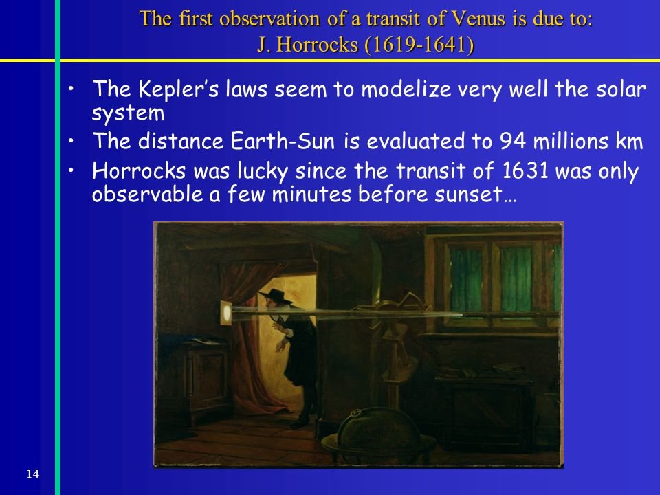 14 The first observation of a transit of Venus is due to: J.
