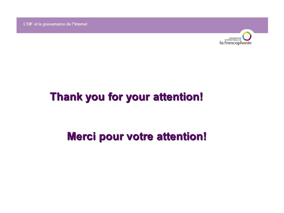 L OIF et la gouvernance de l Internet Thank you for your attention! Merci pour votre attention!