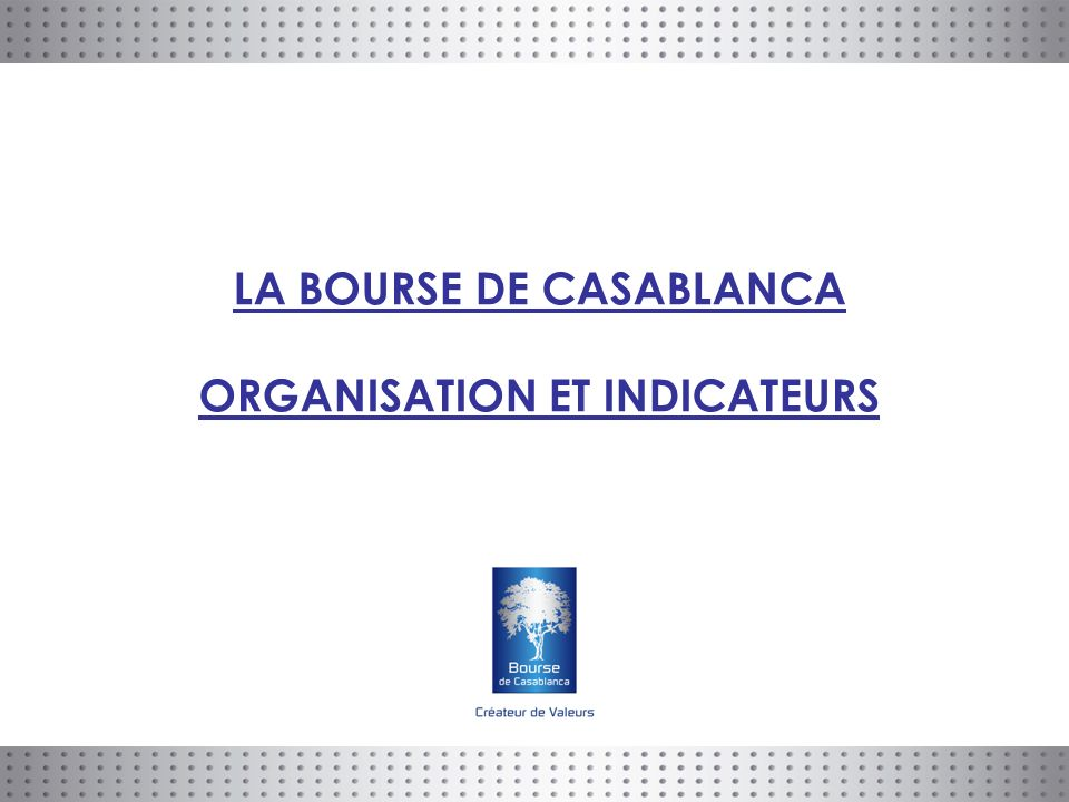 LA BOURSE DE CASABLANCA ORGANISATION ET INDICATEURS