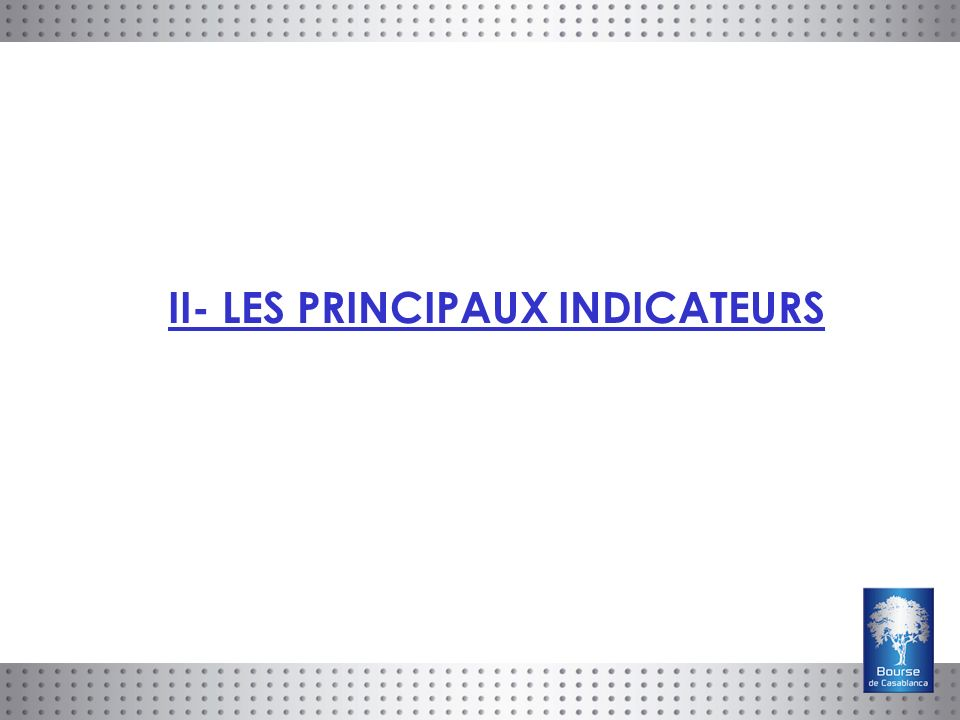 II- LES PRINCIPAUX INDICATEURS