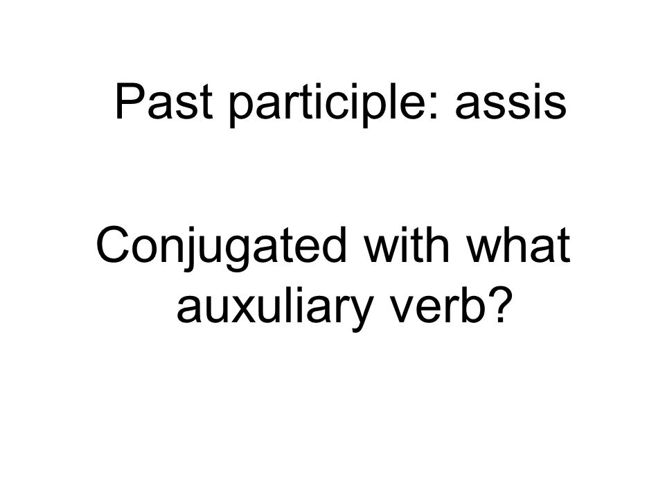 Past participle: assis Conjugated with what auxuliary verb
