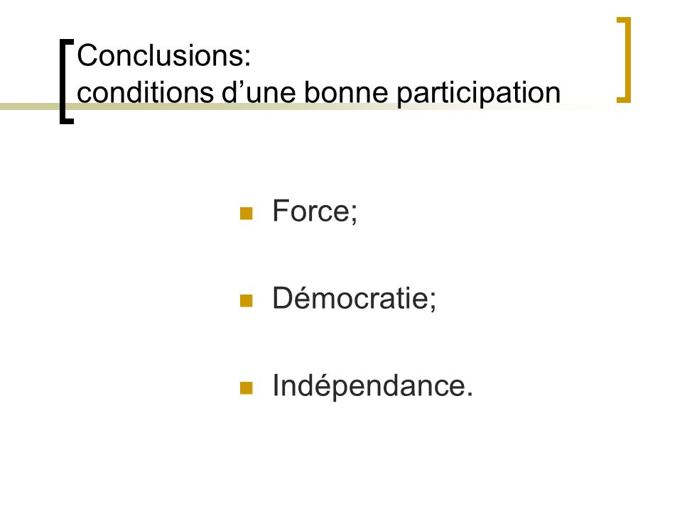 Conclusions: conditions dune bonne participation Force; Démocratie; Indépendance.