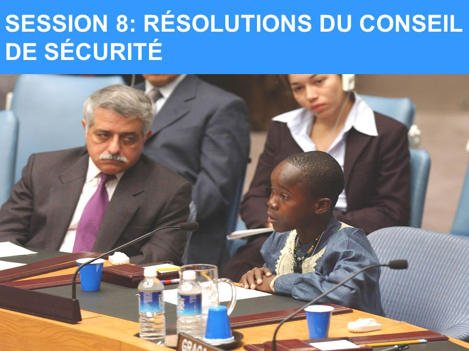SESSION 8: SECURITY COUNCIL RESOLUTIONS SESSION 8: RÉSOLUTIONS DU CONSEIL DE SÉCURITÉ
