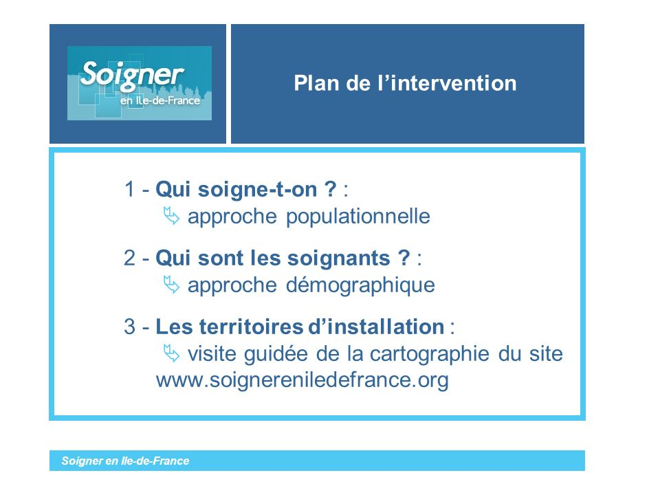 Soigner en Ile-de-France Plan de lintervention 1 - Qui soigne-t-on .