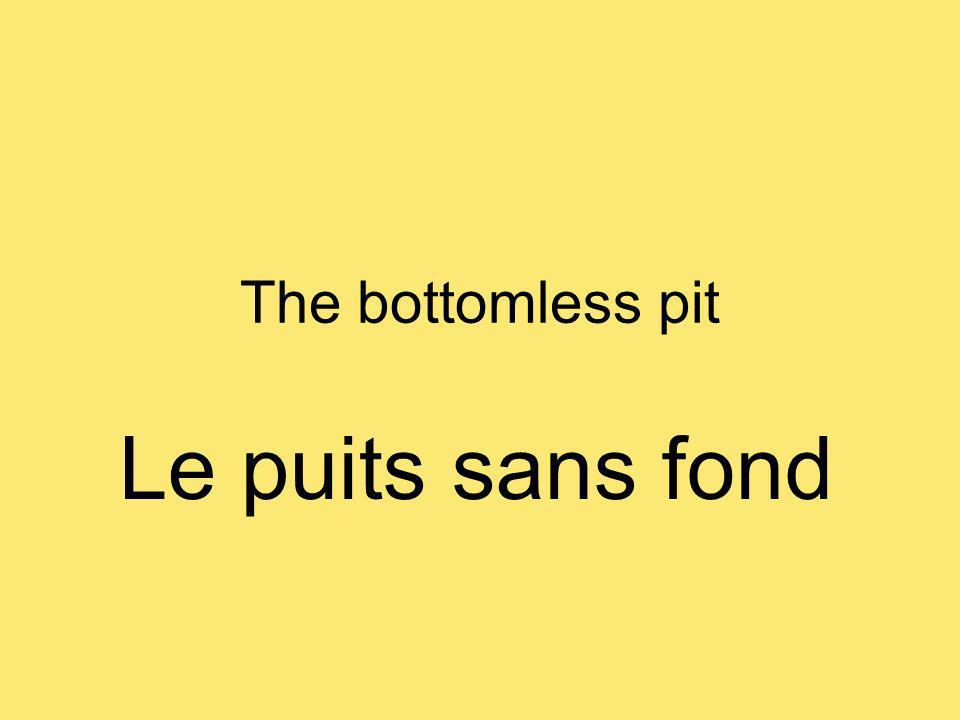 The bottomless pit Le puits sans fond